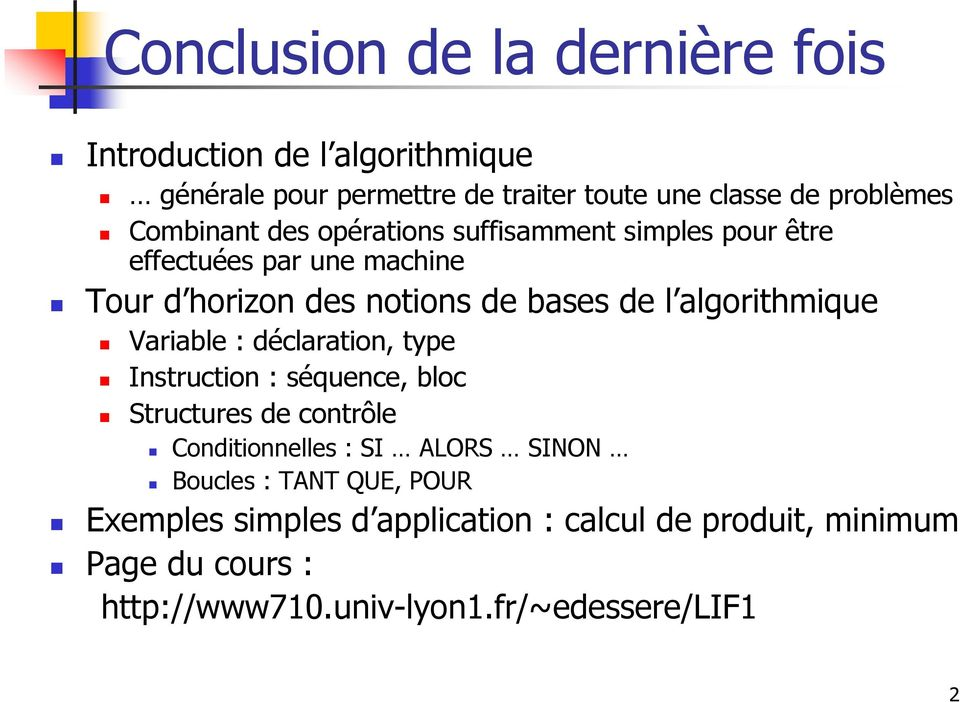 algorithmique Variable : déclaration, type Instruction : séquence, bloc Structures de contrôle Conditionnelles : SI ALORS SINON