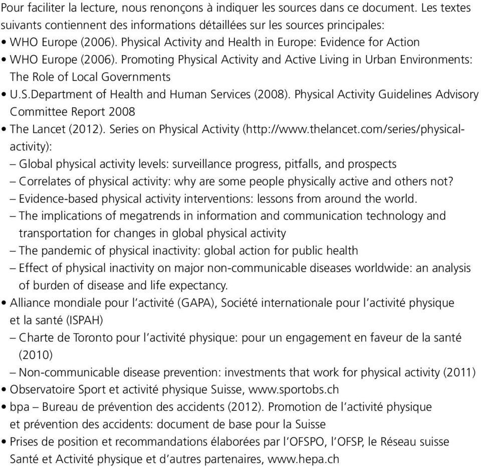 Department of Health and Human Services (2008). Physical Activity Guidelines Advisory Committee Report 2008 The Lancet (2012). Series on Physical Activity (http://www.thelancet.