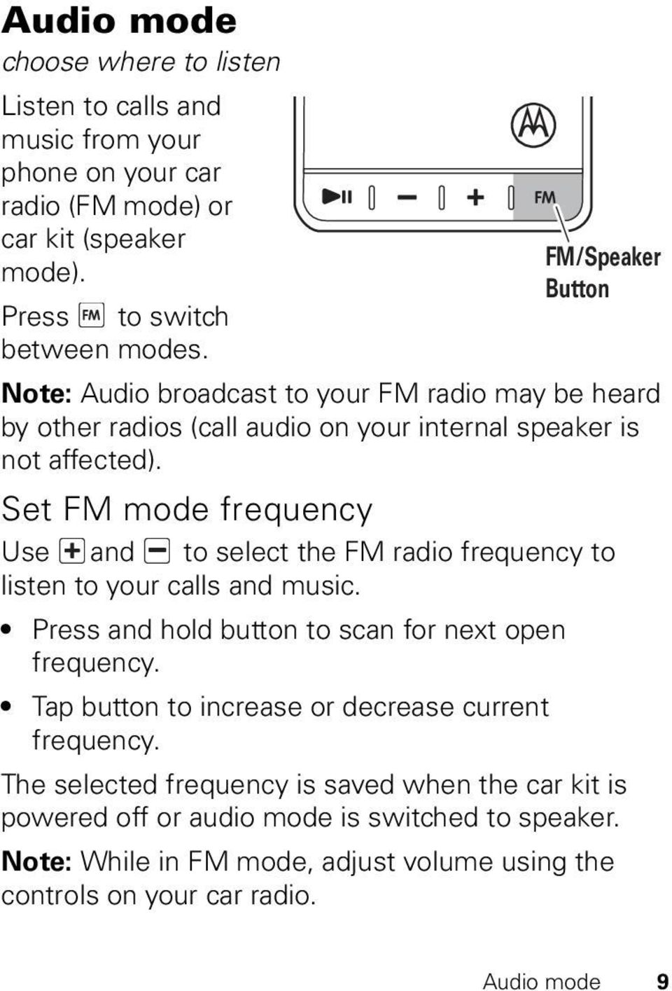Set FM mode frequency Use and to select the FM radio frequency to listen to your calls and music. Press and hold button to scan for next open frequency.
