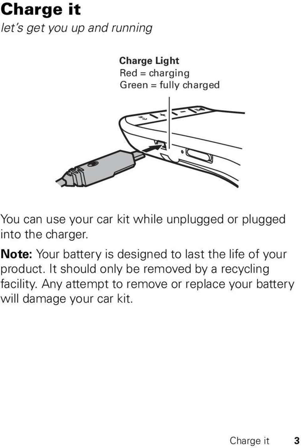 Note: Your battery is designed to last the life of your product.