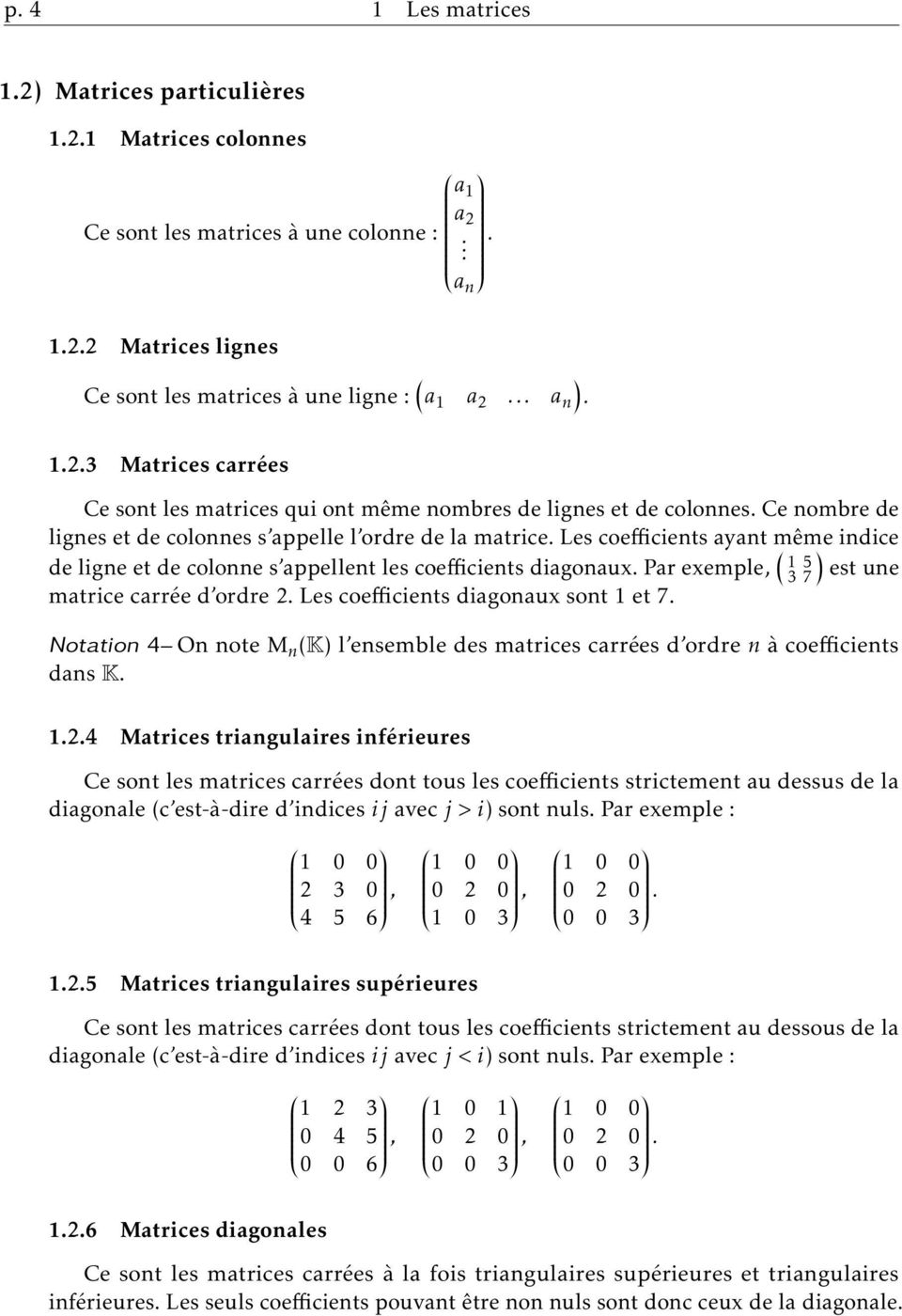 de colonne s appellent les coefficients diagonaux Par exemple, ( 1 5 3 7) est une matrice carrée d ordre 2 Les coefficients diagonaux sont 1 et 7 Notation 4 On note M n (K) l ensemble des matrices