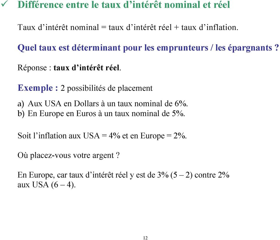 Exemple : 2 possibilités de placement a) Aux USA en Dollars à un taux nominal de 6%.