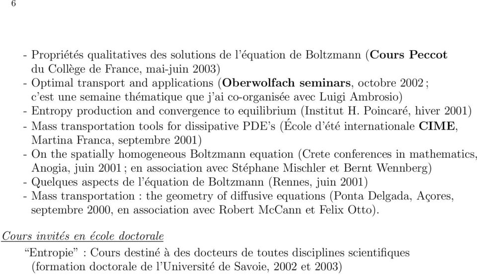Poincaré, hiver 2001) - Mass transportation tools for dissipative PDE s (École d été internationale CIME, Martina Franca, septembre 2001) - On the spatially homogeneous Boltzmann equation (Crete