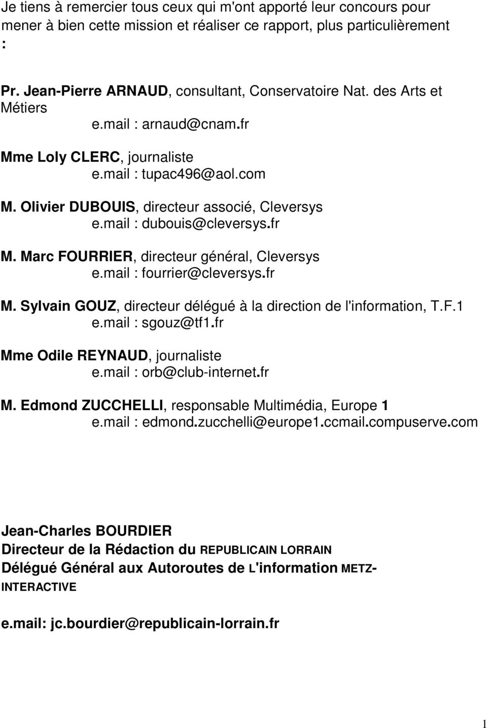 mail : fourrier@cleversys.fr M. Sylvain GOUZ, directeur délégué à la direction de l'information, T.F.1 e.mail : sgouz@tf1.fr Mme Odile REYNAUD, journaliste e.mail : orb@club-internet.fr M. Edmond ZUCCHELLI, responsable Multimédia, Europe 1 e.