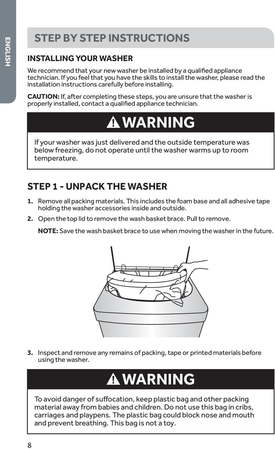 CAUTION: If, after completing these steps, you are unsure that the washer is properly installed, contact a qualified appliance technician.