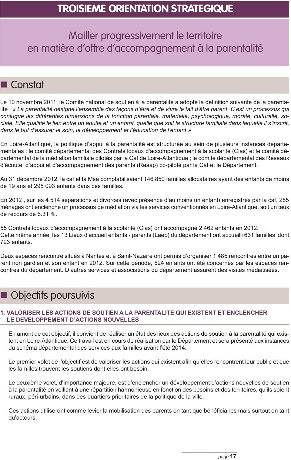service d aide à domicile, référents familles des centres sociaux, Ecole des parents et des éducateurs, maison des adolescents, consultation de Pmi, groupes de paroles-parents, ateliers collectifs de