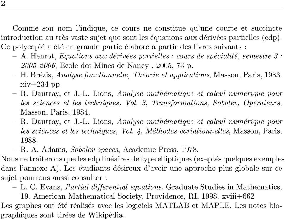 H. Brézis, Analyse fonctionnelle, Théorie et applications, Masson, Paris, 1983. xiv+234 pp. R. Dautray, et J.-L. Lions, Analyse mathématique et calcul numérique pour les sciences et les techniques.