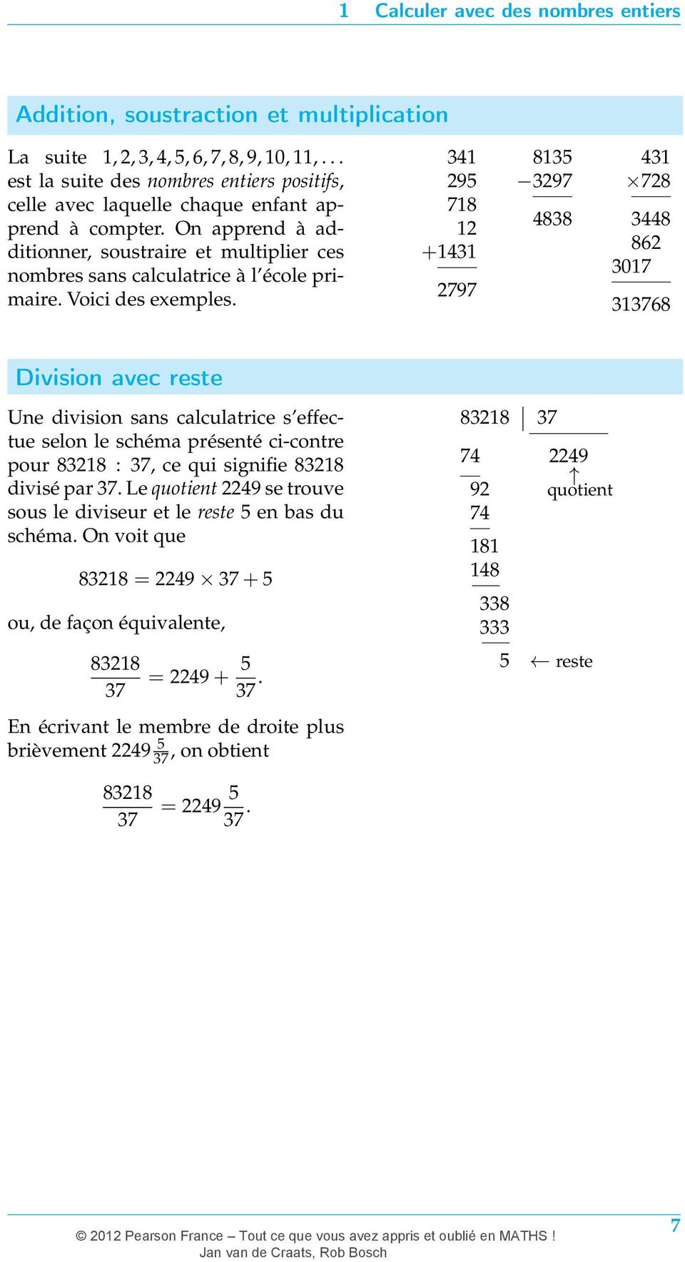 On apprend à additionner, soustraire et multiplier ces nombres sans calculatrice à l école primair Voici des exemples.
