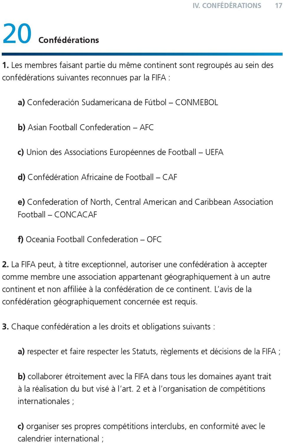 Confederation AFC c) Union des Associations Européennes de Football UEFA d) Confédération Africaine de Football CAF e) Confederation of North, Central American and Caribbean Association Football