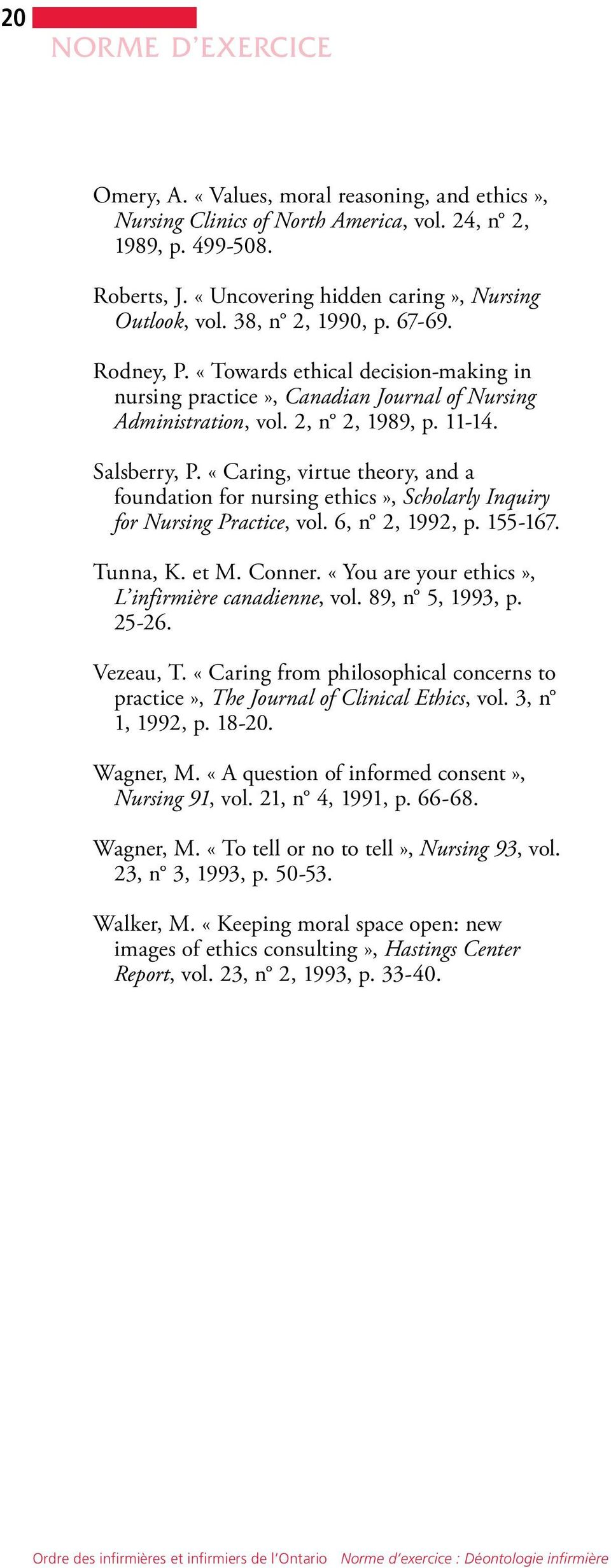 «Caring, virtue theory, and a foundation for nursing ethics», Scholarly Inquiry for Nursing Practice, vol. 6, n 2, 1992, p. 155-167. Tunna, K. et M. Conner.