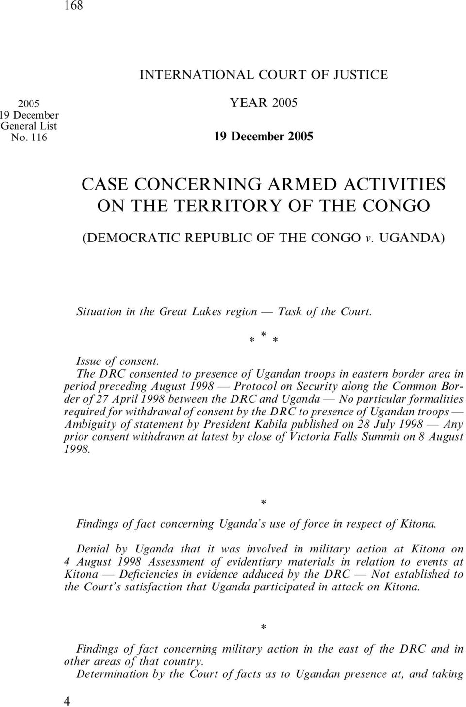 The DRC consented to presence of Ugandan troops in eastern border area in period preceding August 1998 Protocol on Security along the Common Border of 27 April 1998 between the DRC and Uganda No