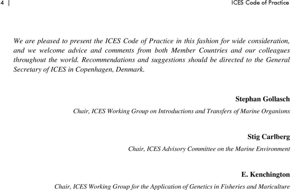 Recommendations and suggestions should be directed to the General Secretary of ICES in Copenhagen, Denmark.