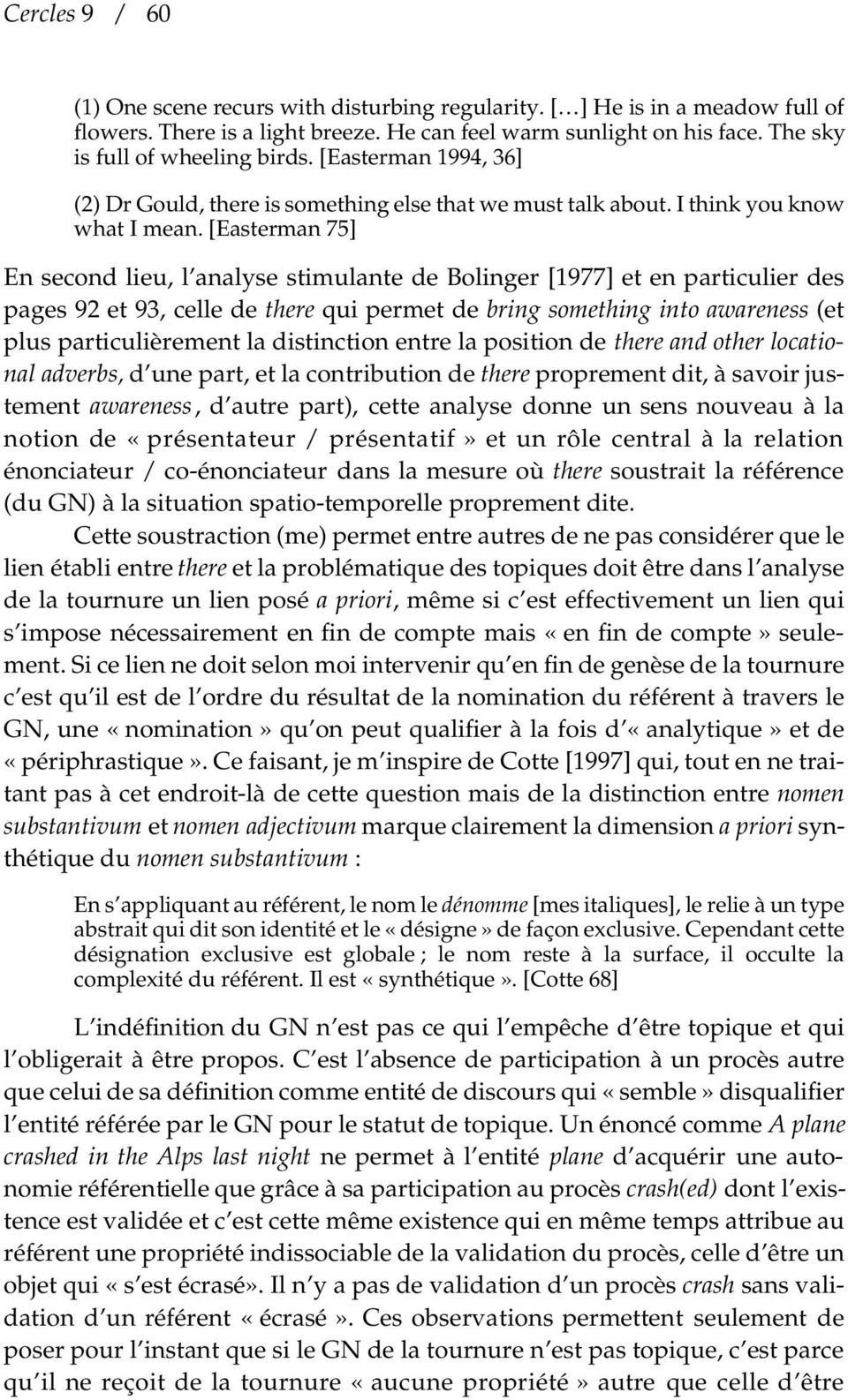 [Easterman 75] En second lieu, l analyse stimulante de Bolinger [1977] et en particulier des pages 92 et 93, celle de there qui permet de bring something into awareness (et plus particulièrement la