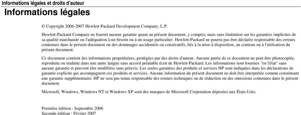 Hewlett-Packard Company ne fournit aucune garantie quant au présent document, y compris, mais sans limitation sur les garanties implicites de sa qualité marchande ou l'adéquation à un besoin ou à un