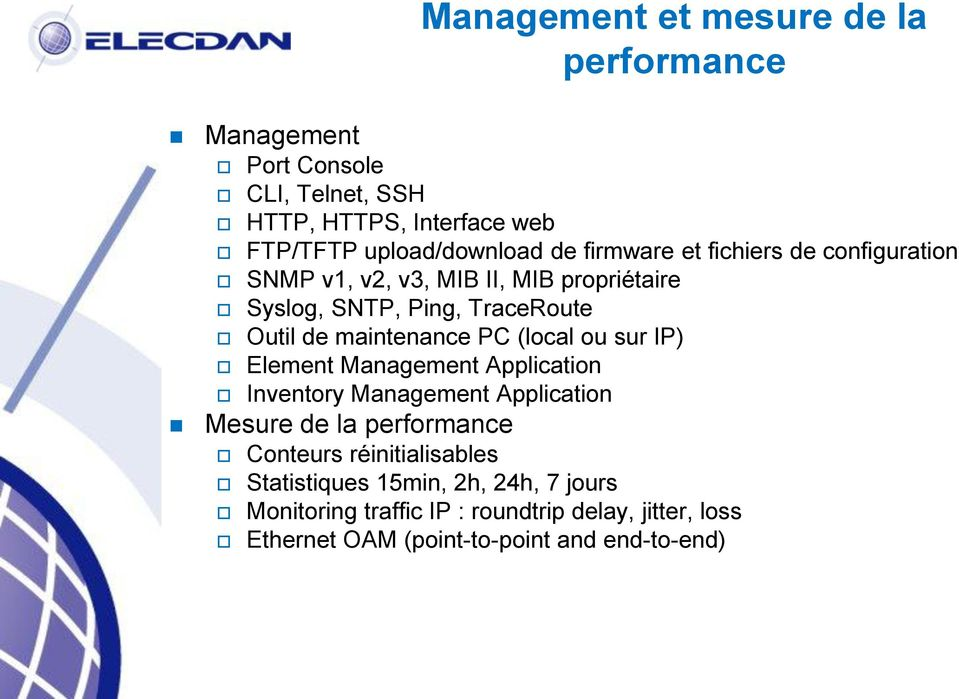 (local ou sur IP) Element Management Application Inventory Management Application Mesure de la performance Conteurs réinitialisables