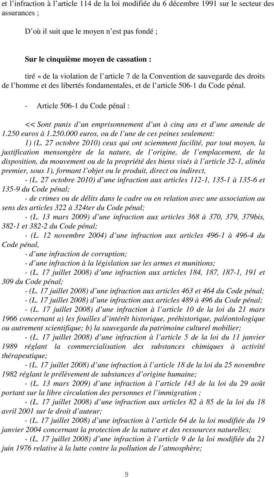 - Article 506-1 du Code pénal : << Sont punis d un emprisonnement d un à cinq ans et d une amende de 1.250 euros à 1.250.000 euros, ou de l une de ces peines seulement: 1) (L.