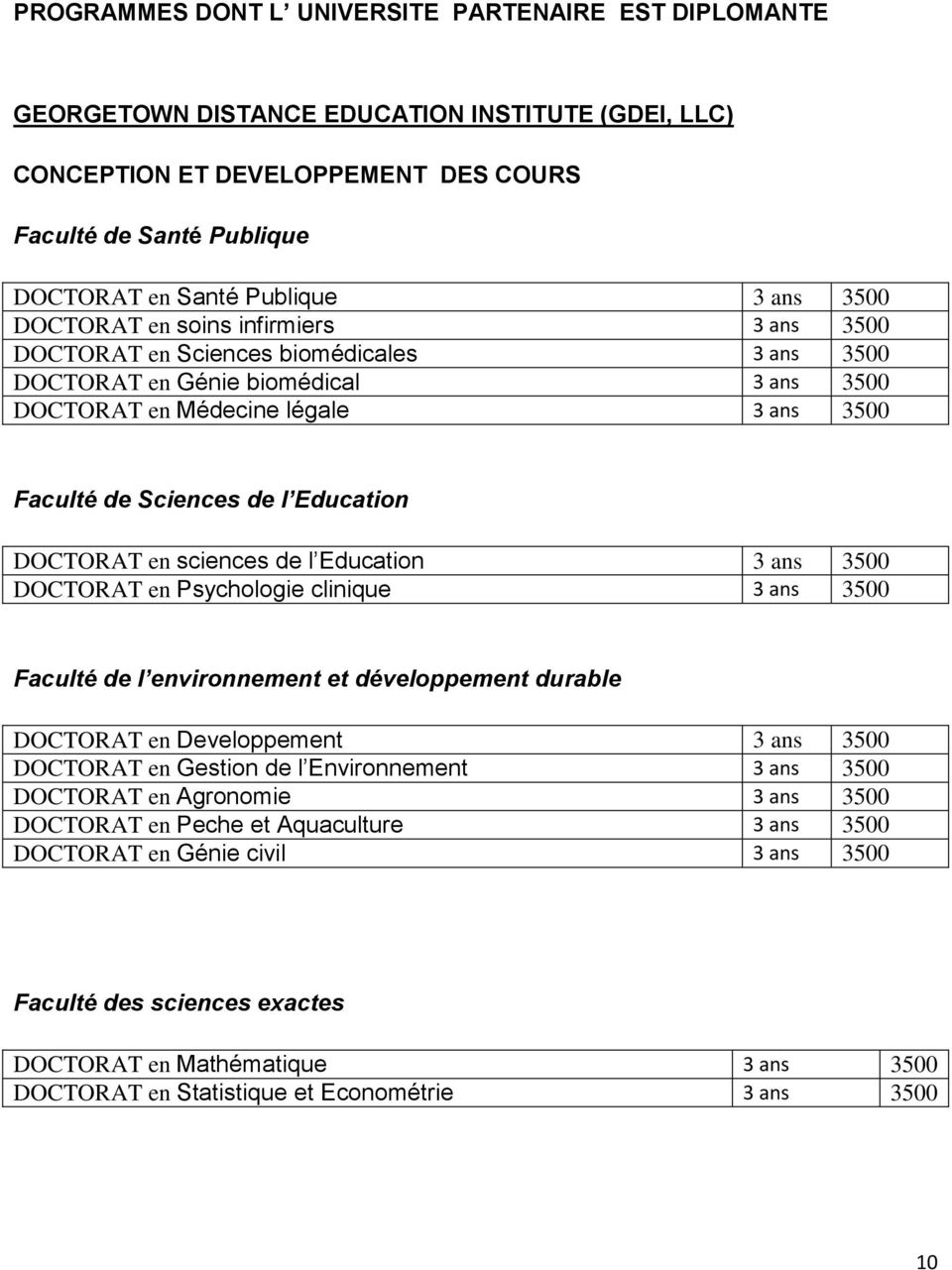 Education DOCTORAT en sciences de l Education 3 ans 3500 DOCTORAT en Psychologie clinique 3 ans 3500 Faculté de l environnement et développement durable DOCTORAT en Developpement 3 ans 3500 DOCTORAT