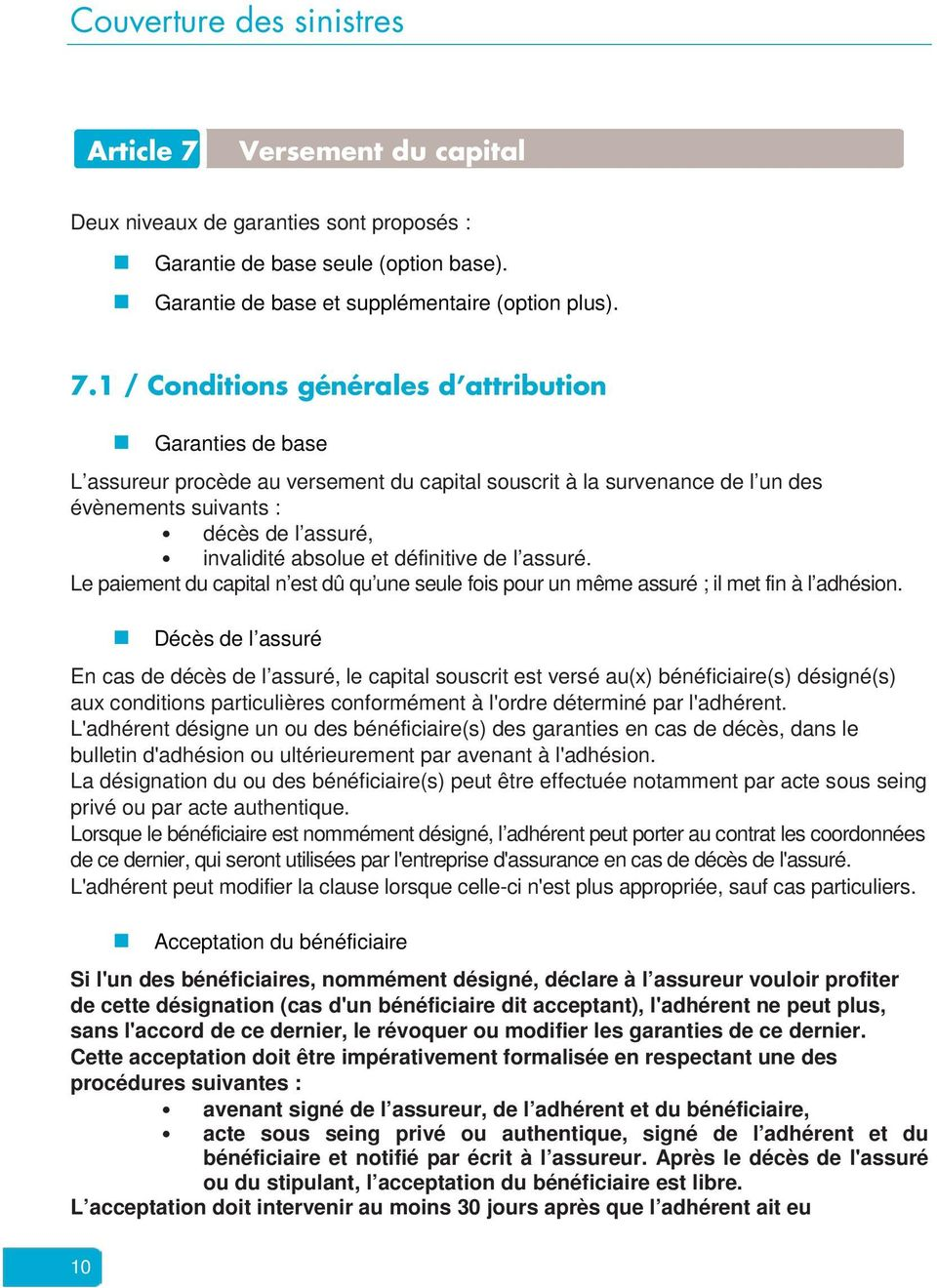 1 / Conditions générales d attribution Garanties de base L assureur procède au versement du capital souscrit à la survenance de l un des évènements suivants : décès de l assuré, invalidité absolue et