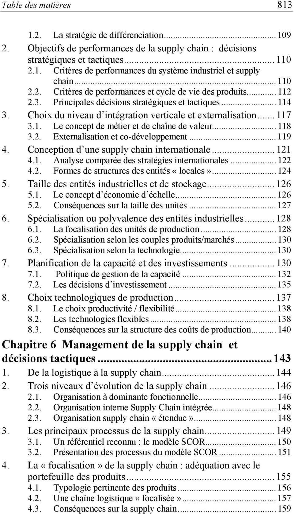 .. 117 3.1. Le concept de métier et de chaîne de valeur... 118 3.2. Externalisation et co-développement... 119 4. Conception d une supply chain internationale... 121 4.1. Analyse comparée des stratégies internationales.
