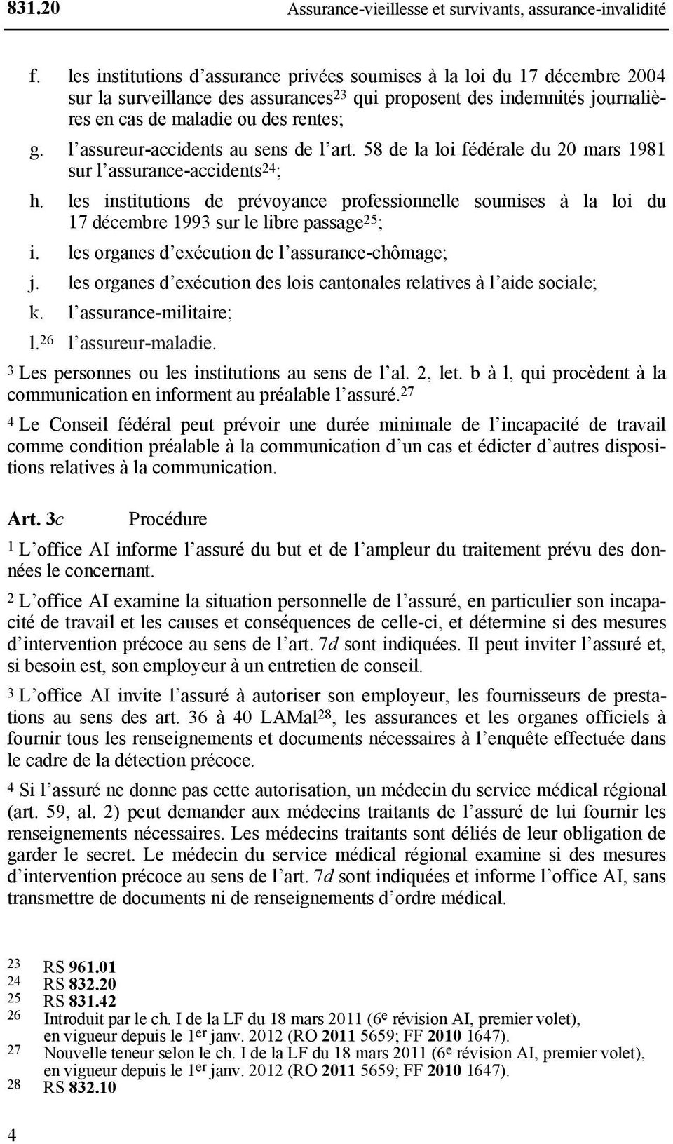 l assureur-accidents au sens de l art. 58 de la loi fédérale du 20 mars 1981 sur l assurance-accidents 24 ; h.