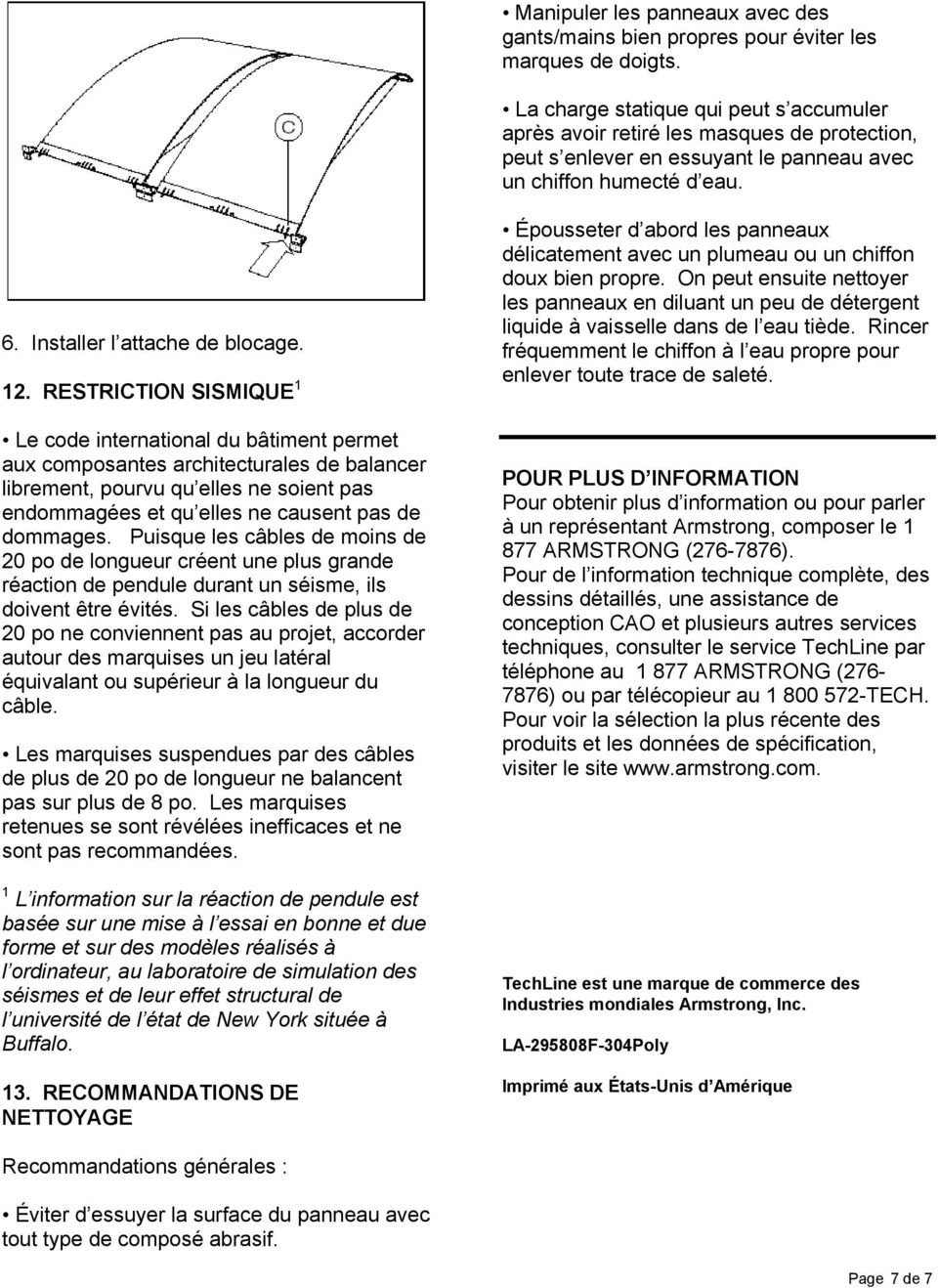 RESTRICTION SISMIQUE 1 Le code international du bâtiment permet aux composantes architecturales de balancer librement, pourvu qu elles ne soient pas endommagées et qu elles ne causent pas de dommages.