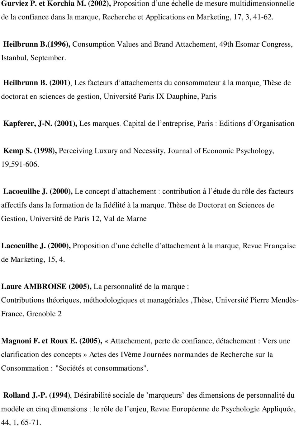 (2001), Les facteurs d attachements du consommateur à la marque, Thèse de doctorat en sciences de gestion, Université Paris IX Dauphine, Paris Kapferer, J-N. (2001), Les marques.