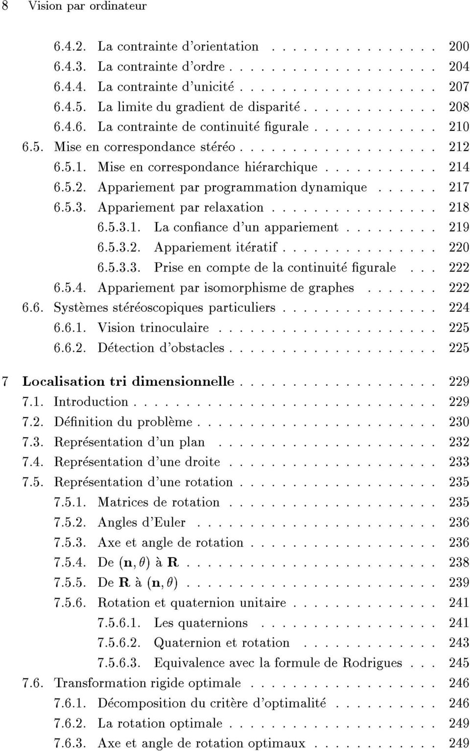 5.2. Appariement par programmation dynamique :::::: 27 6.5.3. Appariement par relaxation :::::::::::::::: 28 6.5.3.. La conance d'un appariement ::::::::: 29 6.5.3.2. Appariement iteratif ::::::::::::::: 220 6.