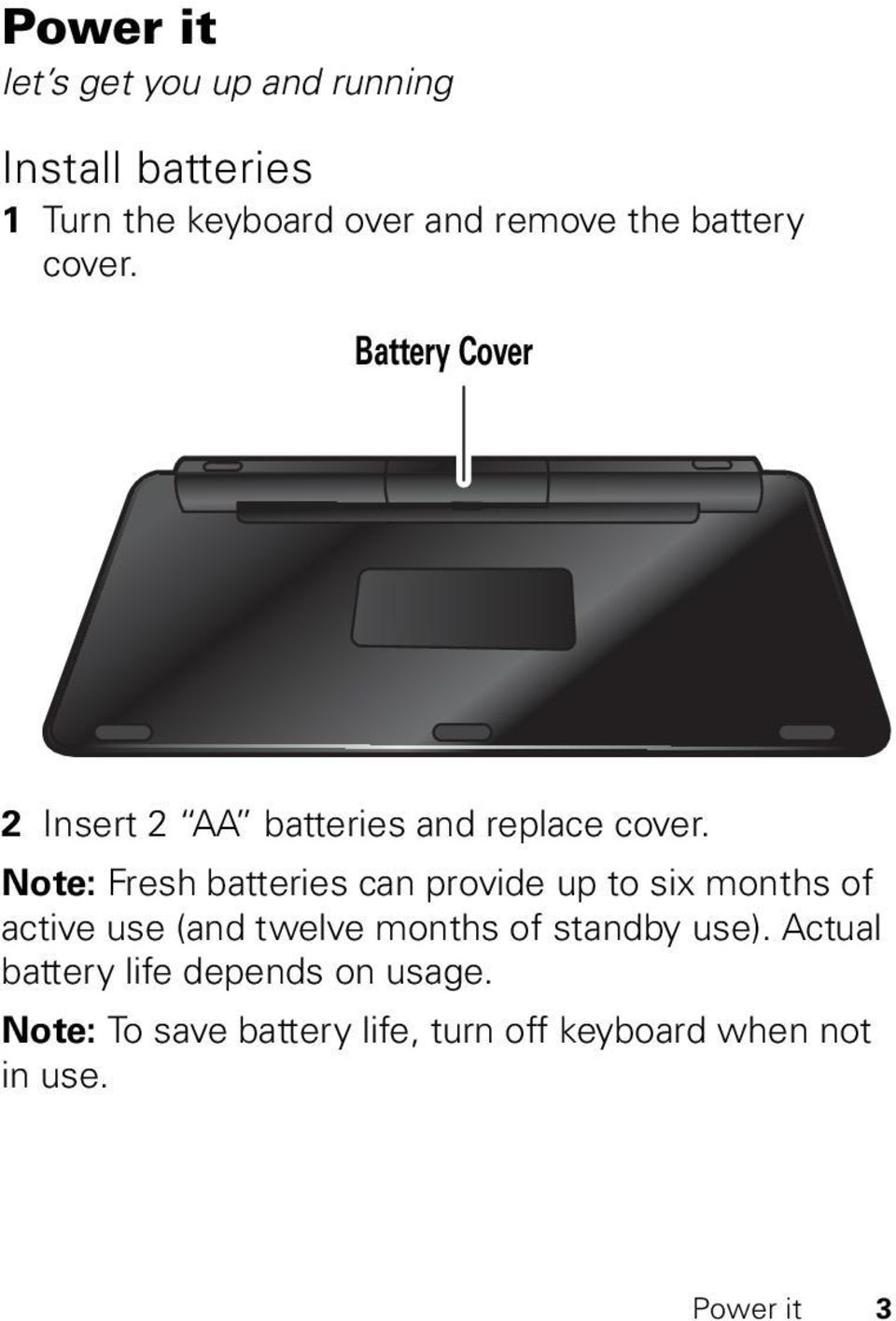 Note: Fresh batteries can provide up to six months of active use (and twelve months of standby