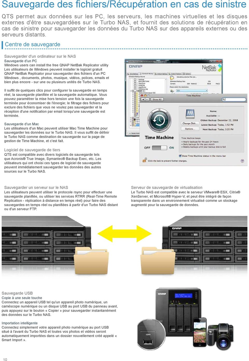 Centre de sauvegarde Sauvegarder d'un ordinateur sur le NAS Sauvegarde d'un PC Windows users can install the free QNAP NetBak Replicator utility Les utilisateurs de Windows peuvent installer le