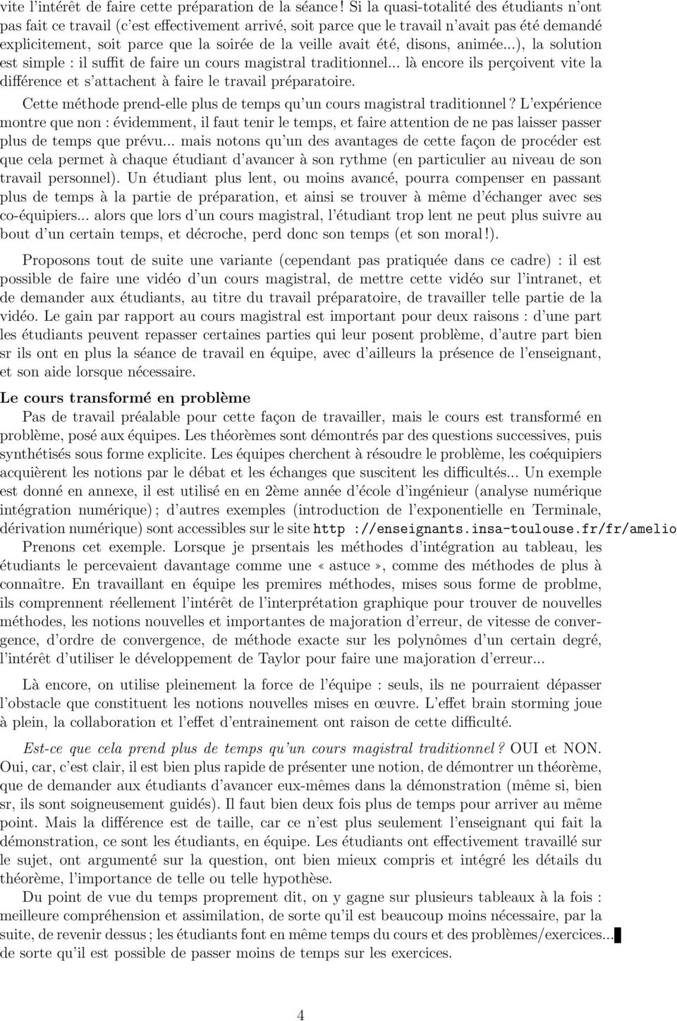 été, disons, animée...), la solution est simple : il suffit de faire un cours magistral traditionnel... là encore ils perçoivent vite la différence et s attachent à faire le travail préparatoire.