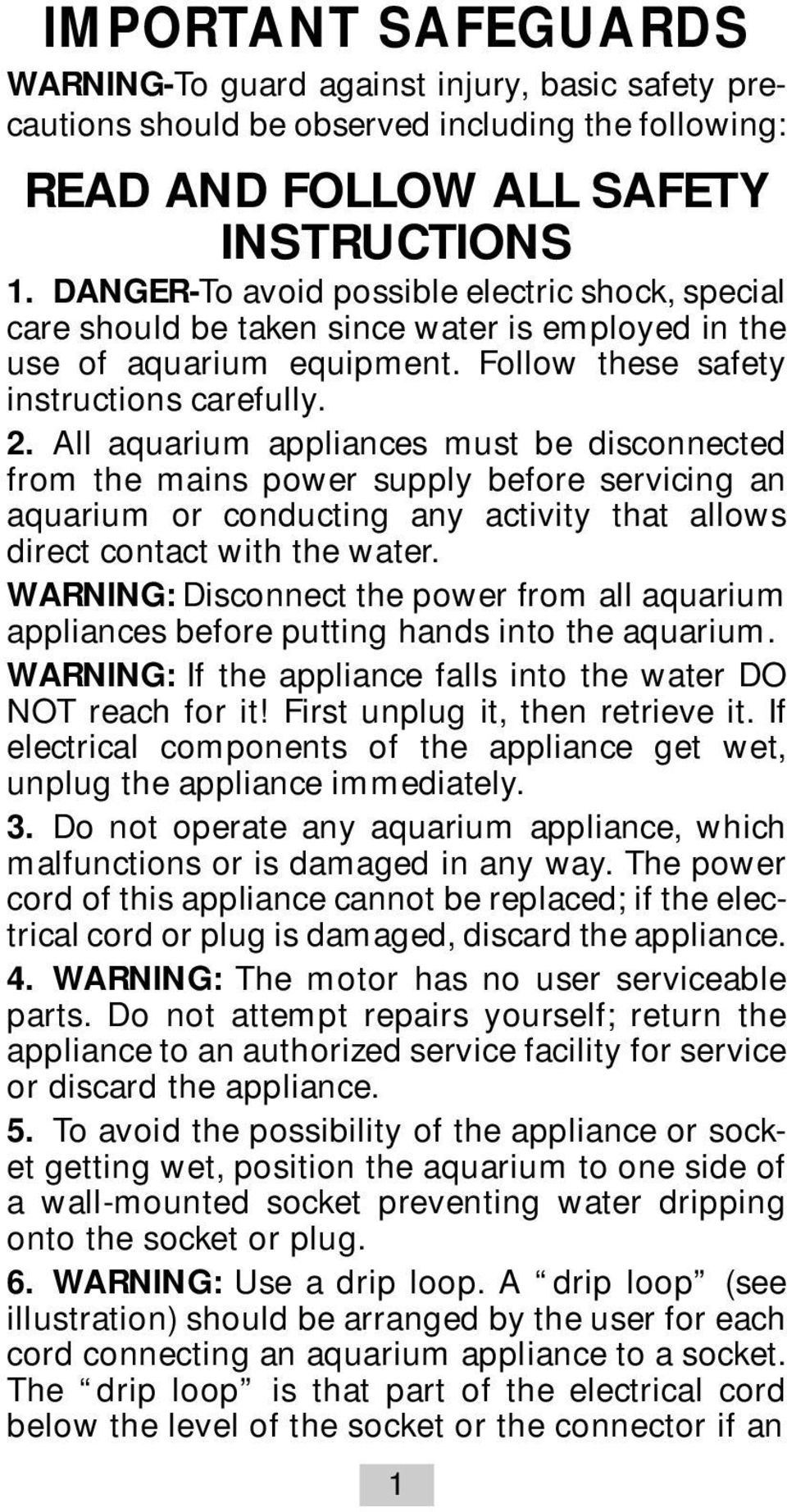 All aquarium appliances must be disconnected from the mains power supply before servicing an aquarium or conducting any activity that allows direct contact with the water.