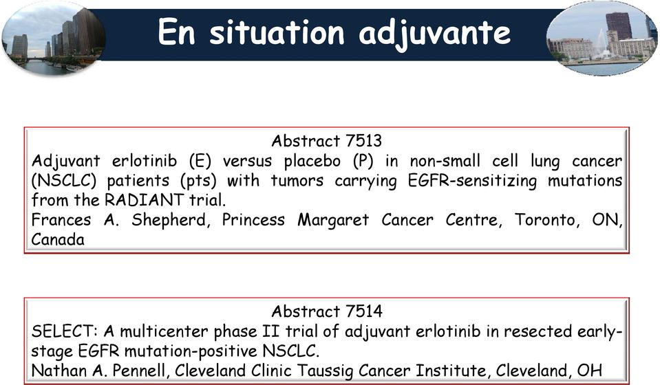 Shepherd, Princess Margaret Cancer Centre, Toronto, ON, Canada Abstract 7514 SELECT: A multicenter phase II trial of