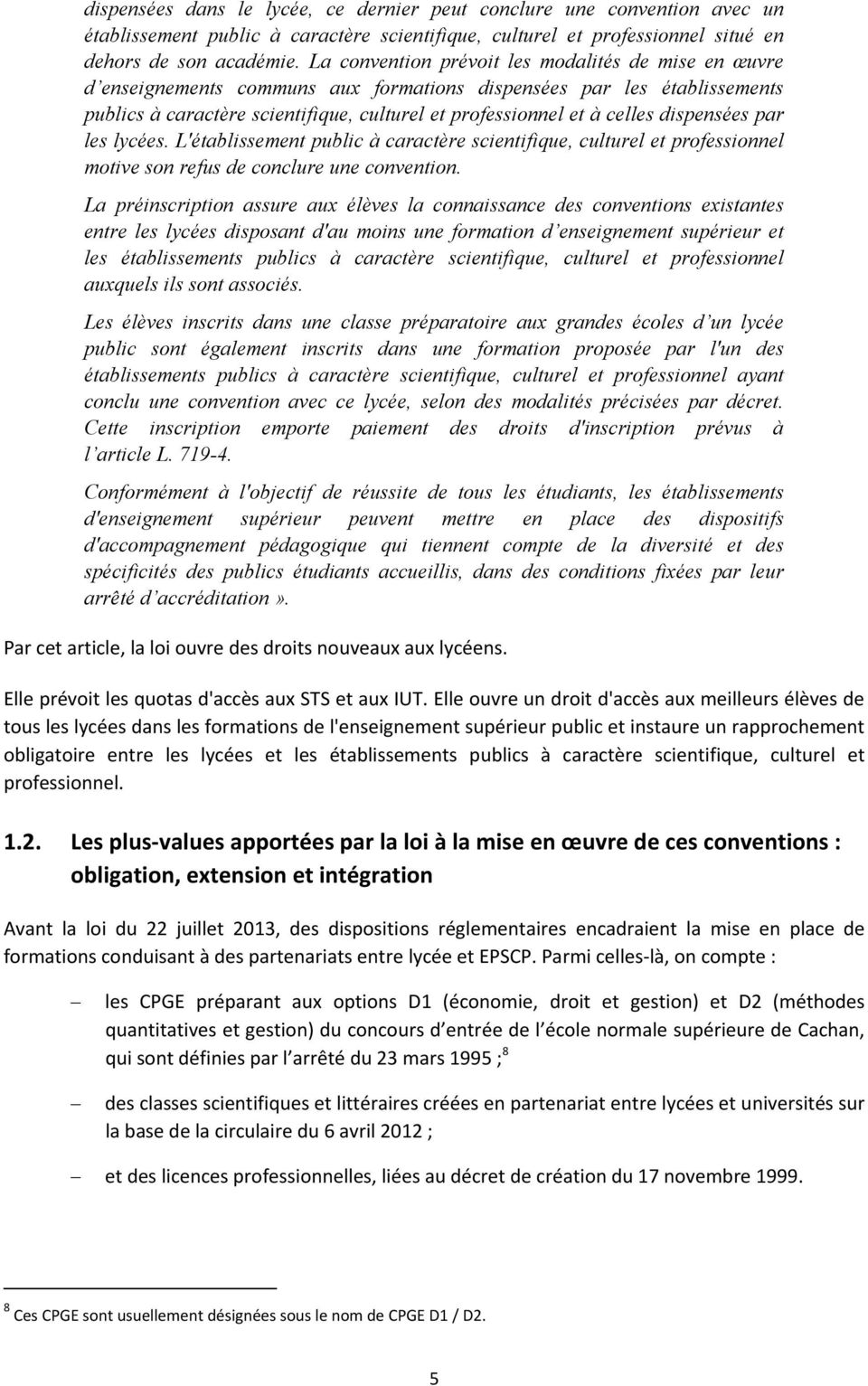 dispensées par les lycées. L'établissement public à caractère scientifique, culturel et professionnel motive son refus de conclure une convention.