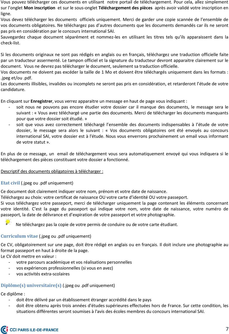 Vous devez télécharger les documents officiels uniquement. Merci de garder une copie scannée de l ensemble de vos documents obligatoires.