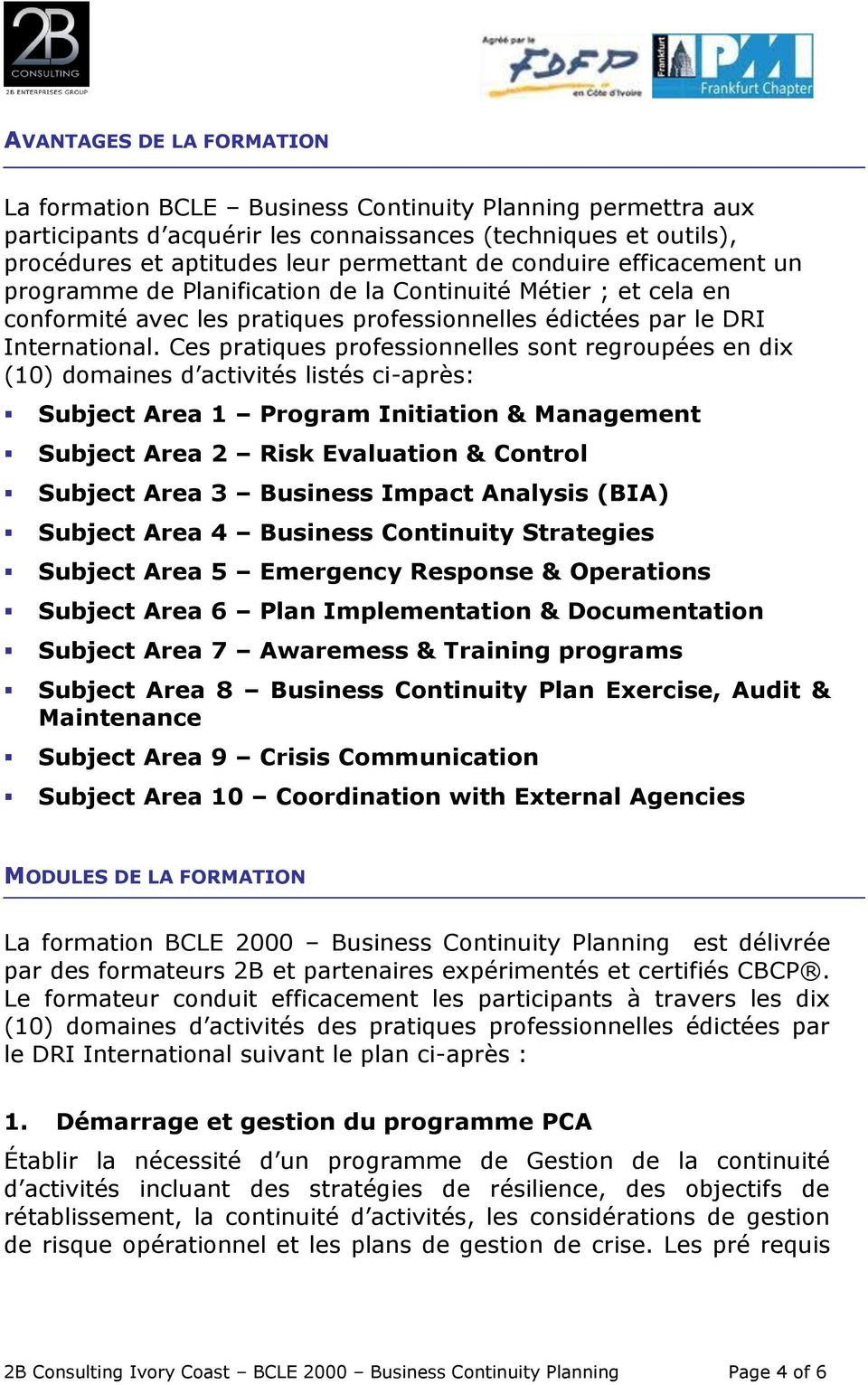 Ces pratiques professionnelles sont regroupées en dix (10) domaines d activités listés ci-après: Subject Area 1 Program Initiation & Management Subject Area 2 Risk Evaluation & Control Subject Area 3