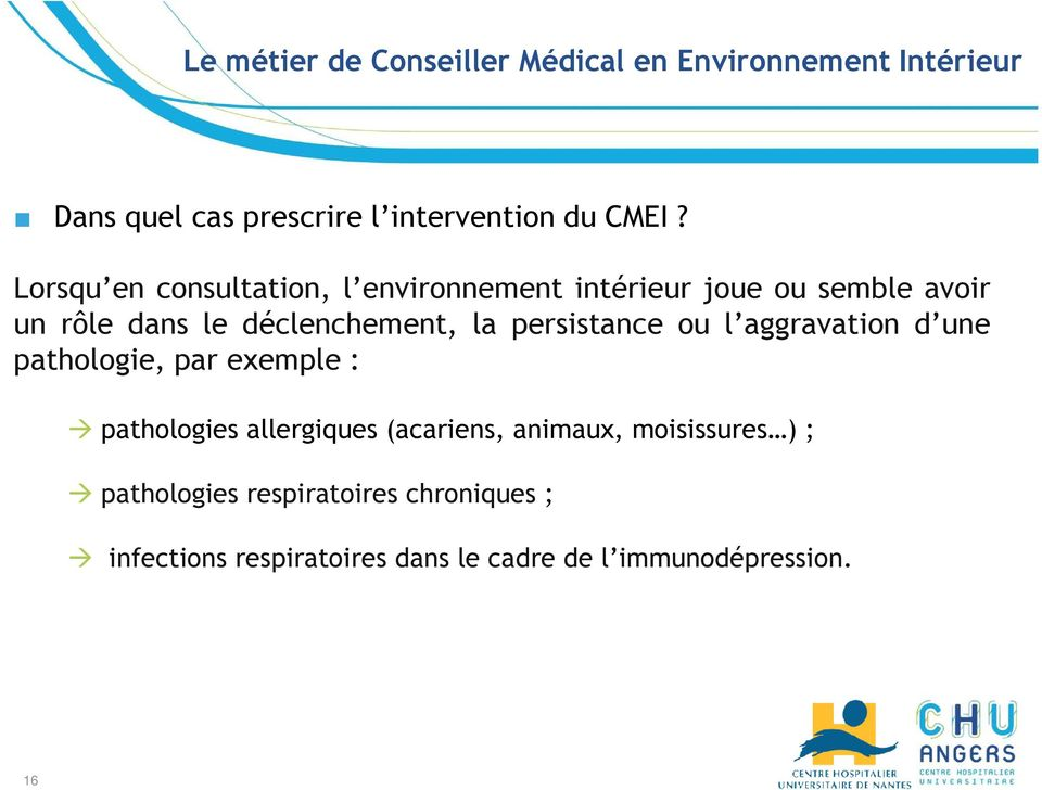 persistance ou l aggravation d une pathologie, par exemple : pathologies allergiques (acariens, animaux,