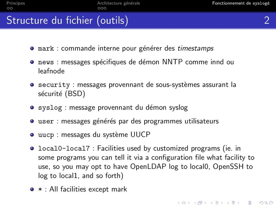 programmes utilisateurs uucp : messages du système UUCP local0-local7 : Facilities used by customized programs (ie.