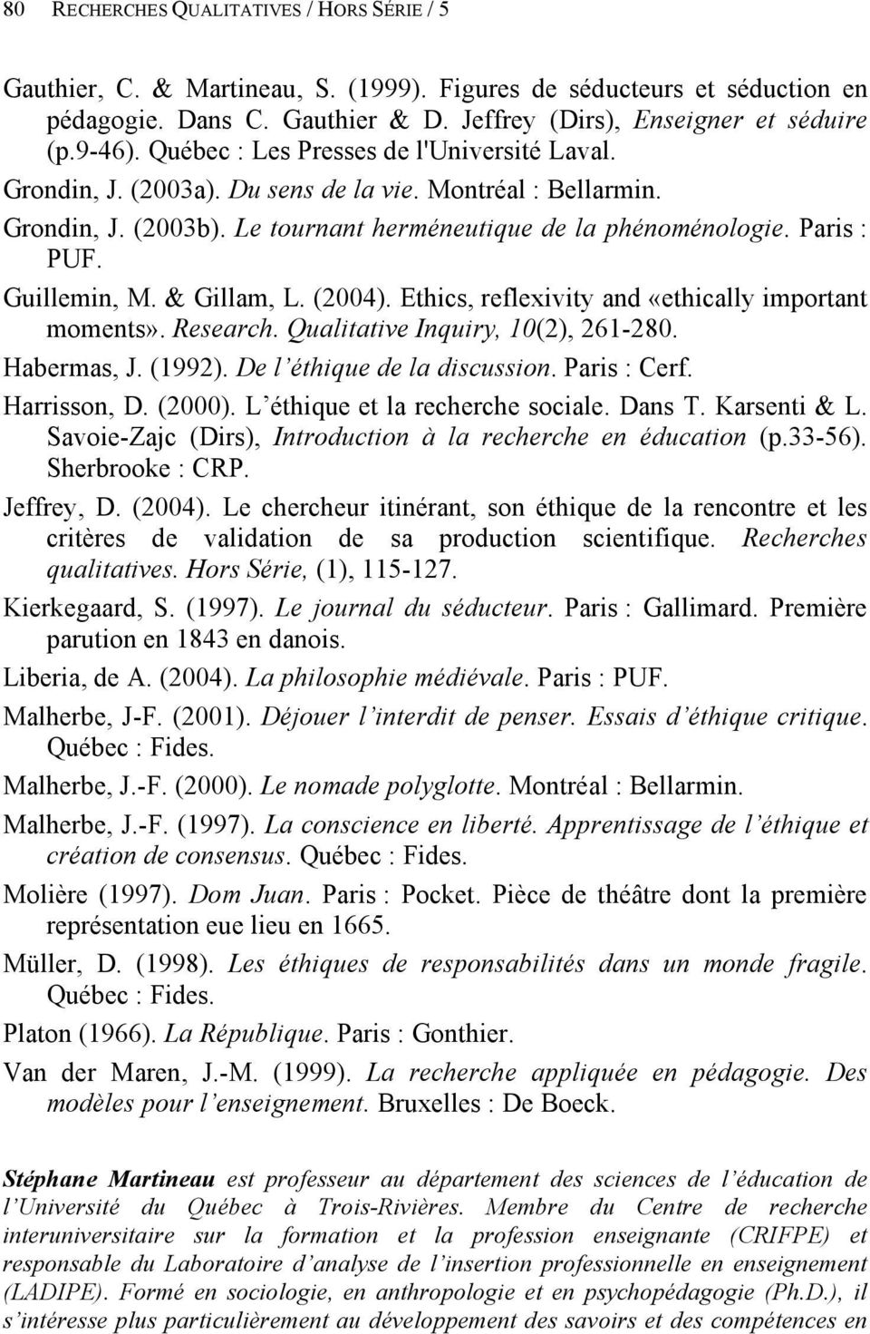 Guillemin, M. & Gillam, L. (2004). Ethics, reflexivity and «ethically important moments». Research. Qualitative Inquiry, 10(2), 261-280. Habermas, J. (1992). De l éthique de la discussion.