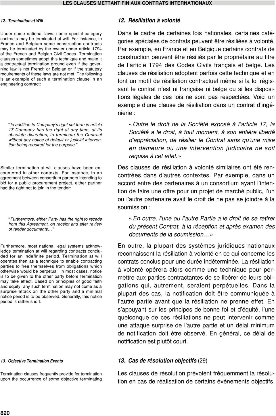 Termination clauses sometimes adopt this technique and make it a contractual termination grnd even if the governing law is not French Belgian if the statuty requirements of these laws are not met.