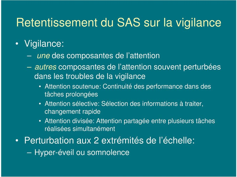 prolongées Attention sélective: Sélection des informations à traiter, changement rapide Attention divisée: Attention