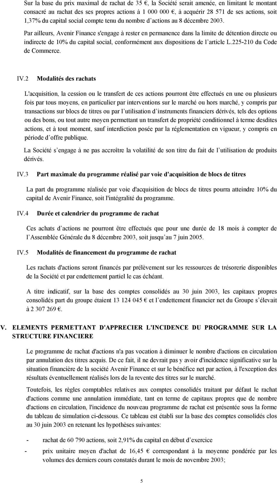 Par ailleurs, Avenir Finance s'engage à rester en permanence dans la limite de détention directe ou indirecte de 10% du capital social, conformément aux dispositions de l article L.