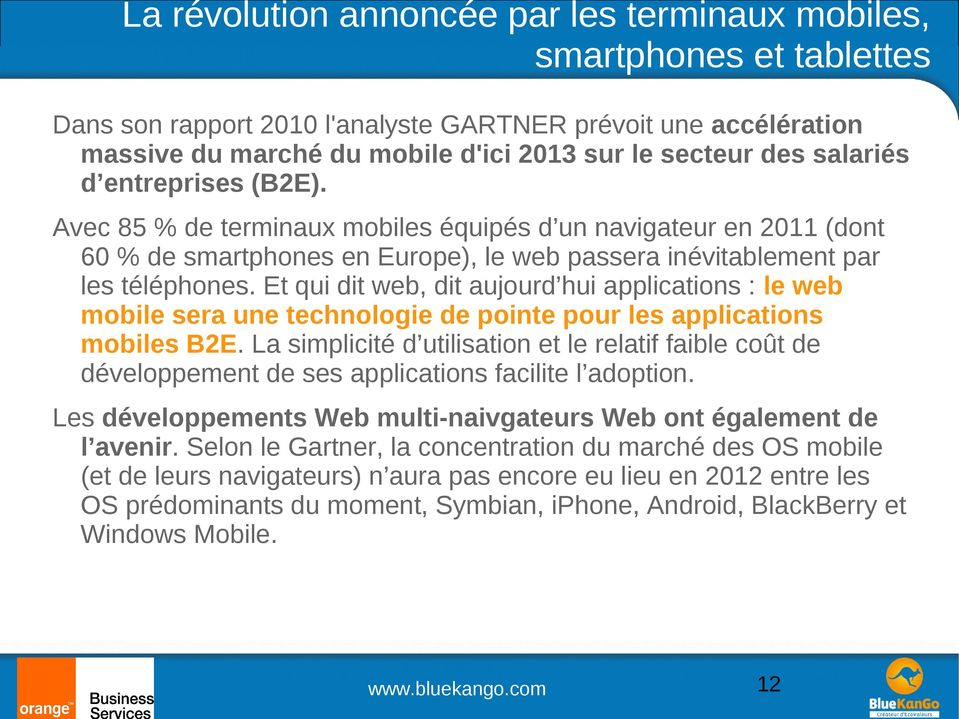 Et qui dit web, dit aujourd hui applications : le web mobile sera une technologie de pointe pour les applications mobiles B2E.