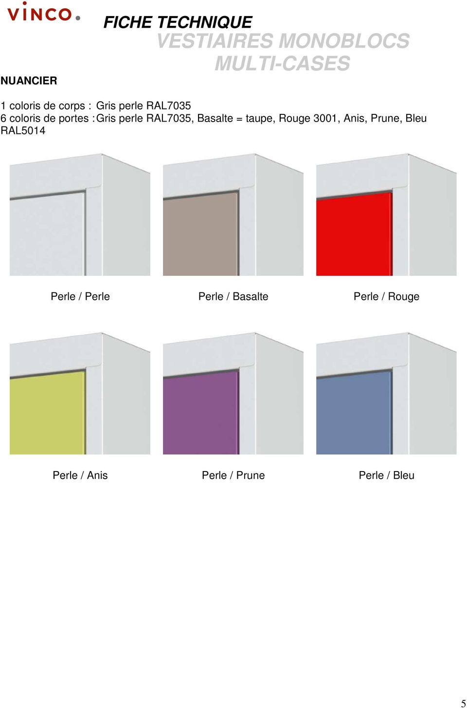 taupe, Rouge 3001, Anis, Prune, Bleu RAL5014 Perle / Perle