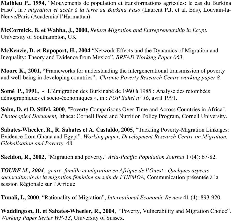 , 2004 Network Effects and the Dynamics of Migration and Inequality: Theory and Evidence from Mexico, BREAD Working Paper 063. Moore K.