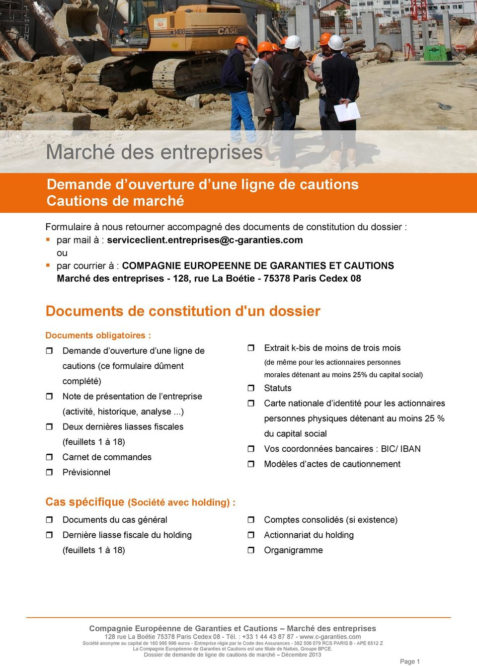 com ou par courrier à : COMPAGNIE EUROPEENNE DE GARANTIES ET CAUTIONS Marché des entreprises - 128, rue La Boétie - 75378 Paris Cedex 08 Documents de constitution d'un dossier Documents obligatoires