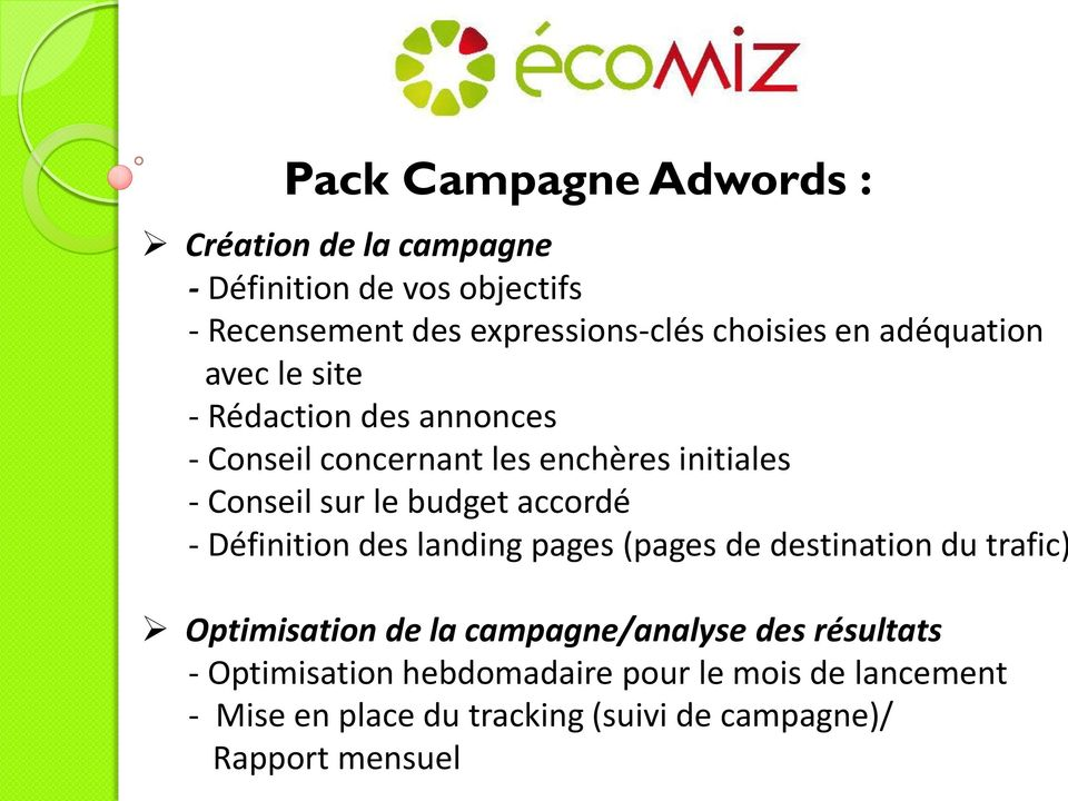 le budget accordé - Définition des landing pages (pages de destination du trafic) Optimisation de la campagne/analyse