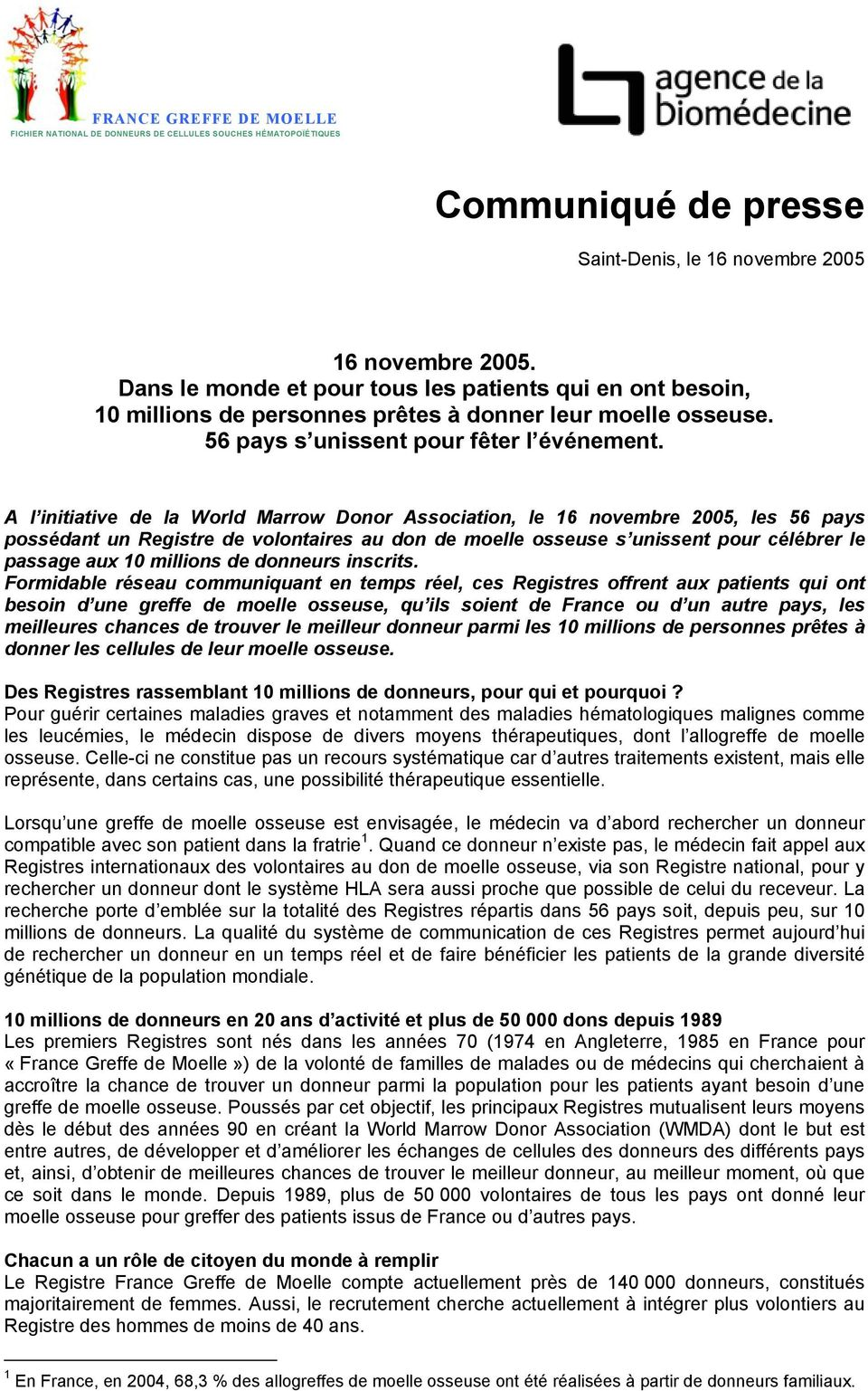 A l initiative de la World Marrow Donor Association, le 16 novembre 2005, les 56 pays possédant un Registre de volontaires au don de moelle osseuse s unissent pour célébrer le passage aux 10 millions
