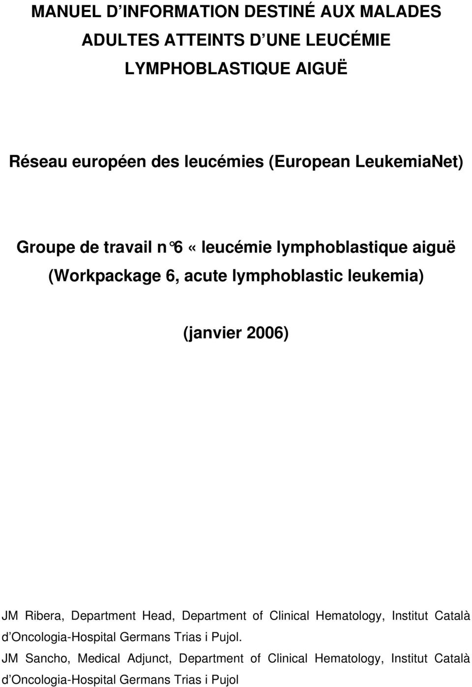 2006) JM Ribera, Department Head, Department of Clinical Hematology, Institut Català d Oncologia-Hospital Germans Trias i