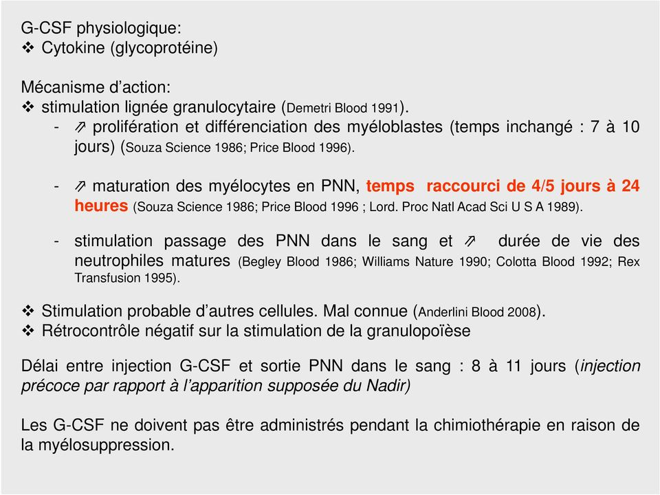 - maturation des myélocytes en PNN, temps raccourci de 4/5 jours à 24 heures (Souza Science 1986; Price Blood 1996 ; Lord. Proc Natl Acad Sci U S A 1989).