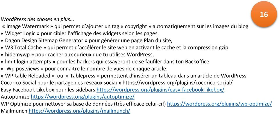 que tu utilises WordPress, «limit login attempts» pour les hackers qui essayeront de se faufiler dans ton Backoffice «Wp postviews» pour connaitre le nombre de vues de chaque article.